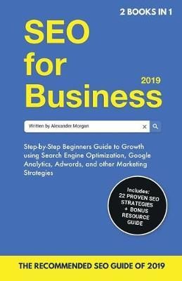 SEO for Business 2019 & Blogging for Profit 2019 by Alexander Morgan