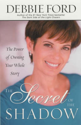 The Secret of the Shadow: The Power of Owning Your Whole Story by Debbie Ford image