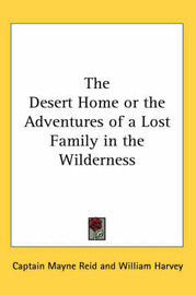 The Desert Home or the Adventures of a Lost Family in the Wilderness by Captain Mayne Reid image