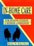 In-home Care for Senior Citizens by Shirley M. Baker-Davis