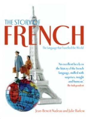 The Story of French: From Charlemagne to the Cirque Du Soleil by Jean-Benoit Nadeau image