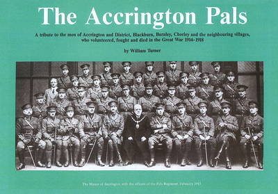 Accrington Pals: Tribute to the Men of Accrington and District...Who Volunteered, Fought and Died in the Great War, 1914-1918 by William Turner image