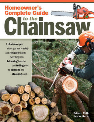 Homeowners Complete Guide to the Chainsaw by Brian J. Ruth image