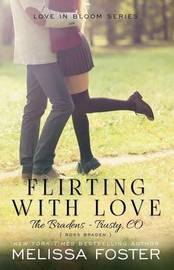 Flirting with Love (The Bradens at Trusty) by Melissa Foster
