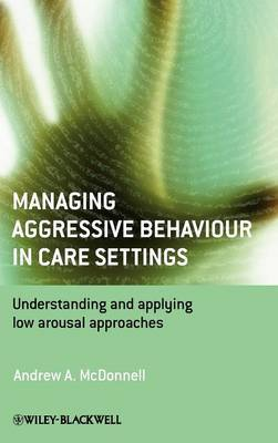 Managing Aggressive Behaviour in Care Settings by Andrew A. McDonnell