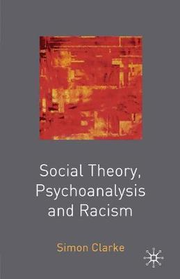 Social Theory, Psychoanalysis and Racism by Simon Clarke image