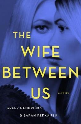 The Wife Between Us by Sarah Pekkanen image