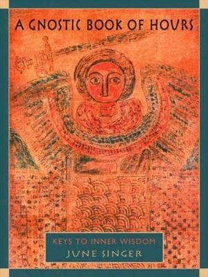 A Gnostic Book of Hours by June K. Singer