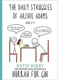 The Daily Struggles of Archie Adams (Aged 2 1/4) by Katie, Kirby