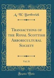 Transactions of the Royal Scottish Arboricultural Society, Vol. 31 (Classic Reprint) by A W Borthwick image