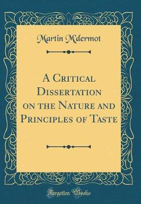 A Critical Dissertation on the Nature and Principles of Taste (Classic Reprint) by Martin M'Dermot