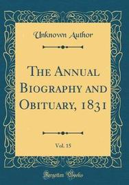 The Annual Biography and Obituary, 1831, Vol. 15 (Classic Reprint) by Unknown Author image