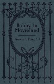 Bobby in Movieland by Rev Francis J Finn image