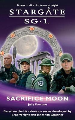 Stargate SG-1 #2: Sacrifice Moon by Julie Fortune