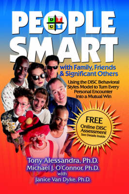 People Smart with Family, Friends & Significant Others : Using the Disc Behavioral Styles Model to Turn Every Personal Encounter Into a Mutual Win by Tony Alessandra, Ph.D. image