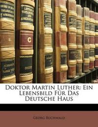 Doktor Martin Luther: Ein Lebensbild Fr Das Deutsche Haus by Georg Buchwald