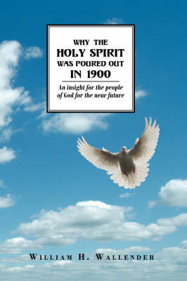 Why the Holy Spirit Was Poured Out in 1900 by William H. Wallender