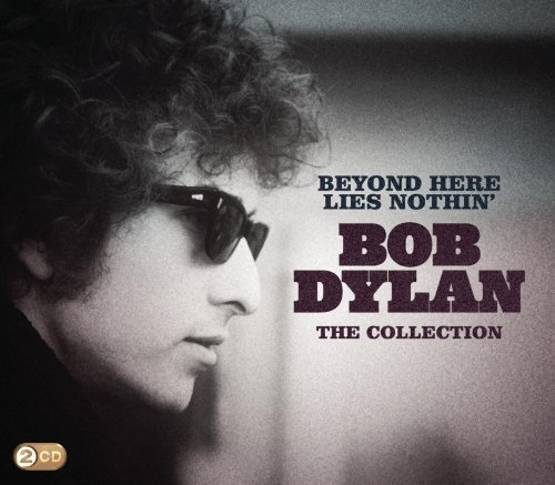 Beyond Here Lies Nothing: The Collection by Bob Dylan