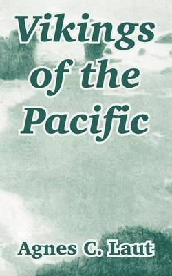 Vikings of the Pacific by Agnes Christina Laut