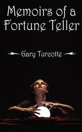 Memoirs of a Fortune Teller by Gary Turcotte