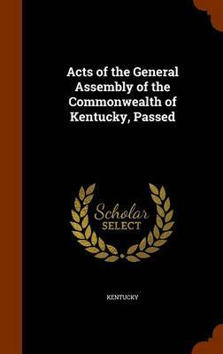 Acts of the General Assembly of the Commonwealth of Kentucky, Passed by . Kentucky image
