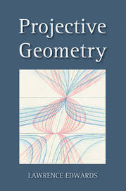 Projective Geometry by Lawrence Edwards