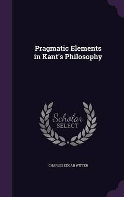 Pragmatic Elements in Kant's Philosophy by Charles Edgar Witter image