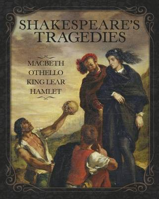 Shakespeares Tragedies - Hamlet, Othello, King Lear, Macbeth by William Shakespeare