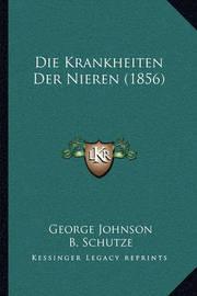 Die Krankheiten Der Nieren (1856) by George Johnson