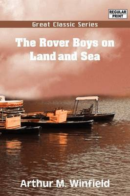 The Rover Boys on Land and Sea by Arthur M Winfield image