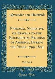 Personal Narrative of Travels to the Equinoctial Regions of America, During the Years 1799-1804, Vol. 2 of 3 (Classic Reprint) by Alexander Von Humboldt image