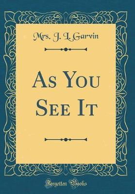 As You See It (Classic Reprint) by Mrs J L Garvin