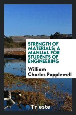 Strength of Materials; A Manual for Students of Engineering by William Charles Popplewell image