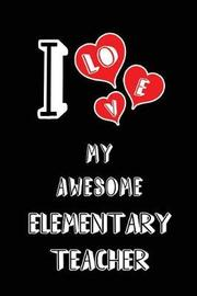 I Love My Awesome Elementary Teacher by Lovely Hearts Publishing