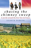 Chasing the Chimney Sweep: A Joyride Around the First Tour De France by Selwyn Parker