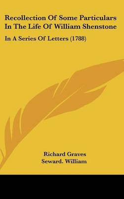 Recollection Of Some Particulars In The Life Of William Shenstone: In A Series Of Letters (1788) by Seward William image