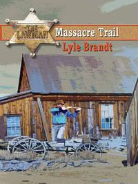The Lawman: Massacre Trail by Lyle Brandt image