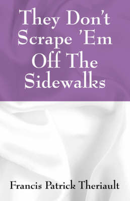 They Don't Scrape 'em Off the Sidewalks by Francis , Patrick Theriault