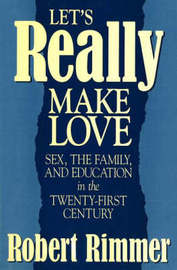 Let's Really Make Love: Sex, the Family and Education in the Twenty-First Century by Robert H. Rimmer image