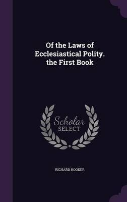 Of the Laws of Ecclesiastical Polity. the First Book by Richard Hooker image