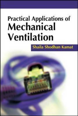 Practical Applications of Mechanical Ventilation by Shaila Shodhan Kamat
