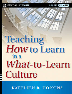 Teaching How to Learn in a What-to-Learn Culture by Kathleen R. Hopkins