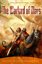 The Warlord of Mars: John Carter of Mars, Book Three: Book 3 by Edgar , Rice Burroughs