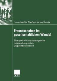 Freundschaften Im Gesellschaftlichen Wandel by Hans-Joachim Eberhard