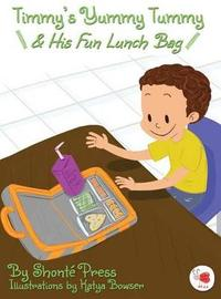 Timmy's Yummy Tummy and His Fun Lunch Bag by S Press