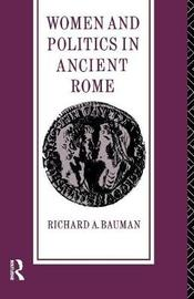Women and Politics in Ancient Rome by Richard A. Bauman image