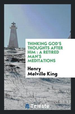 Thinking God's Thoughts After Him by Henry Melville King image