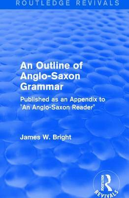 : An Outline of Anglo-Saxon Grammar (1936) by James W Bright