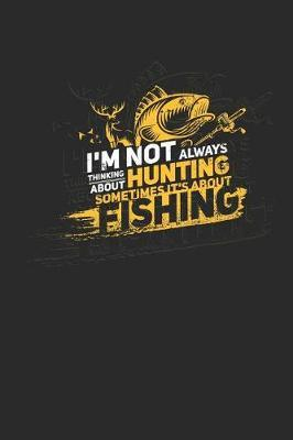 I'm Not Always Thinking about Hunting Sometimes It's about Fishing by Maximus Designs