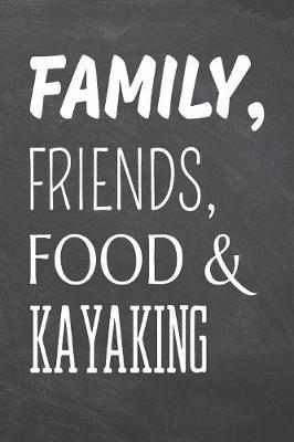 Family, Friends, Food & Kayaking by Kayaking Notebooks